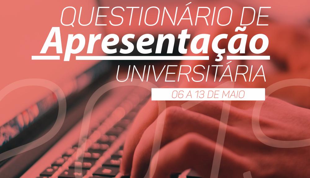 Chegou agora à Instituição? Participe do nosso Questionário de Apresentação Universitária